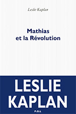 Leslie Kaplan, Mathias et la R�volution, P.O.L